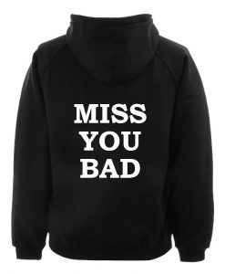 miss you bad hoodie BACK