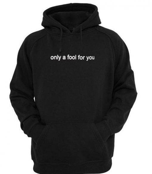 https://cdn.shopify.com/s/files/1/0985/5304/products/only_a_fool_for_you_hoodie.jpg?v=1461845346