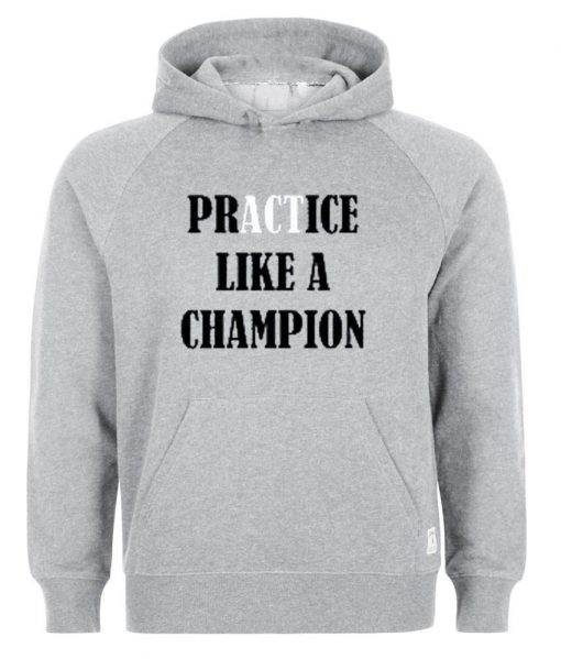 https://cdn.shopify.com/s/files/1/0985/5304/products/practice_like_a_champion_hoodie.jpeg?v=1448642787