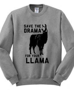 save the drama for your llama sweatshirt