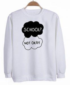 school not okay sweatshirt