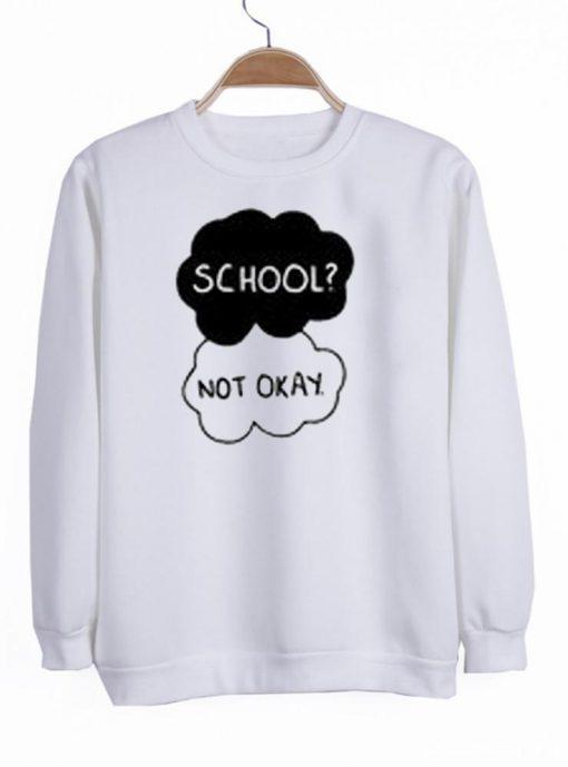 https://cdn.shopify.com/s/files/1/0985/5304/products/school_not_okay_sweatshirt.jpeg?v=1448644075