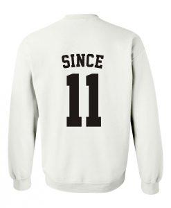 since 11 sweatshirt BACK