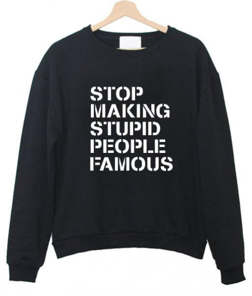 https://cdn.shopify.com/s/files/1/0985/5304/products/stop_making_stupid_sweatshirt.jpg?v=1462439879