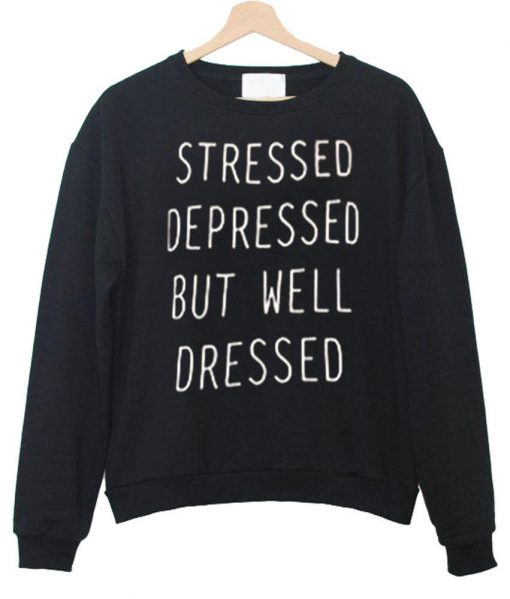 https://cdn.shopify.com/s/files/1/0985/5304/products/stressed_depressed_but_well_dressed_sweatshirt.jpg?v=1456894890