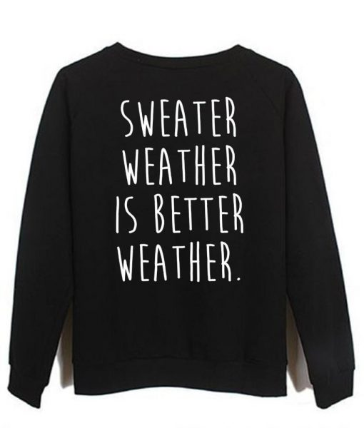 https://cdn.shopify.com/s/files/1/0985/5304/products/sweater_weather_is_better_weather.jpeg?v=1448644072