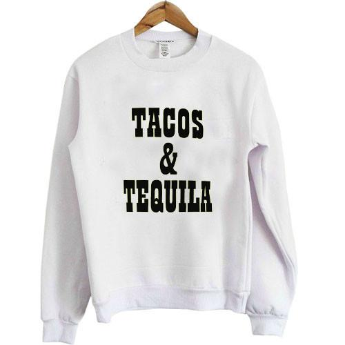 https://cdn.shopify.com/s/files/1/0985/5304/products/tacos_and_tequila_sweatshirt.jpeg?v=1448642059