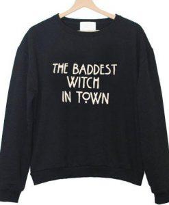 the baddest witch in town sweatshirt
