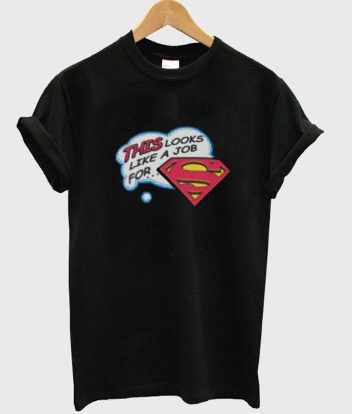 https://cdn.shopify.com/s/files/1/0985/5304/products/this_looks_like_a_job_for_superman_tshirt.jpg?v=1474957216