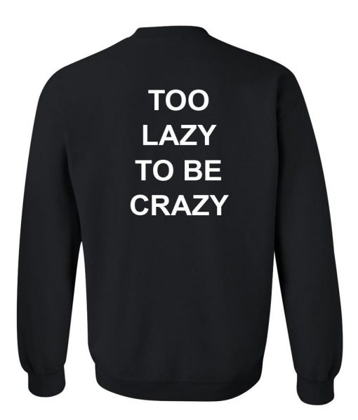 https://cdn.shopify.com/s/files/1/0985/5304/products/to_lazy_to_be_crazy_sweatshirt.jpg?v=1461231520