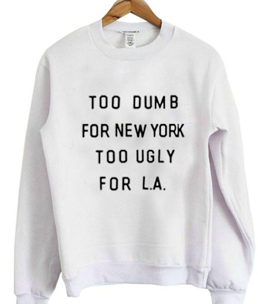 https://cdn.shopify.com/s/files/1/0985/5304/products/too_dumb_for_new_york_too_ugly_for_LA.jpg?v=1448871162