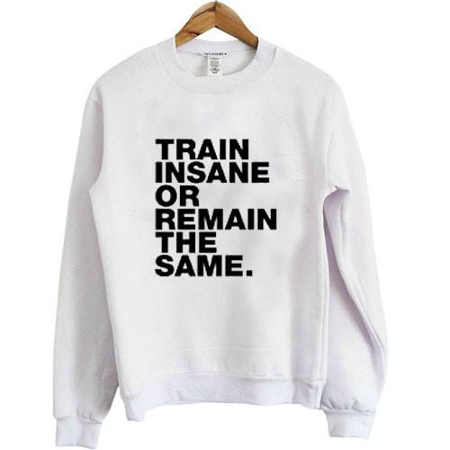 https://cdn.shopify.com/s/files/1/0985/5304/products/train_insane_or_remain_the_same.jpeg?v=1448643165