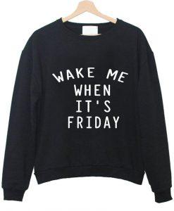 wake me when it's friday sweatshirt