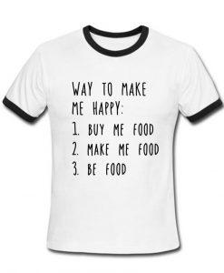 way to make me happy T shirt
