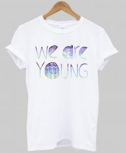 we are young T shirt