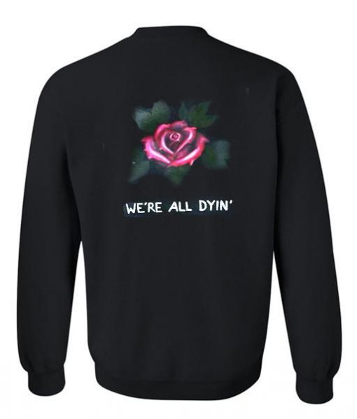 https://cdn.shopify.com/s/files/1/0985/5304/products/we_re_all_dyin_sweatshirt_back.jpg?v=1461842725