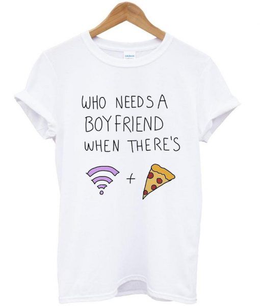 https://cdn.shopify.com/s/files/1/0985/5304/products/who_needs_a_boyfriend_when_there_s_wifi_and_pizza.jpg?v=1449125798