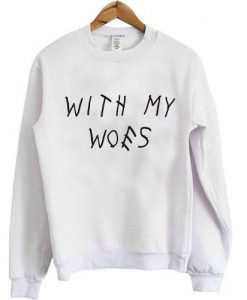 With My Woes Sweatshirt