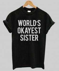 world's okayest sister T shirt