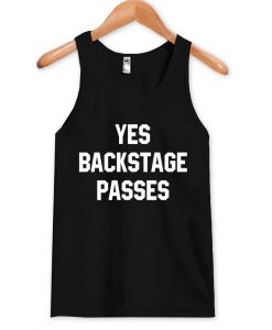 yes backstage passes Tank Top
