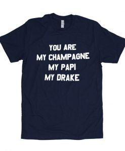 you are my champage tshirt