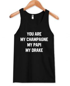 you are my champagne my papi my drake Tank Top