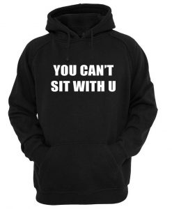 you can't sit with u hoodie