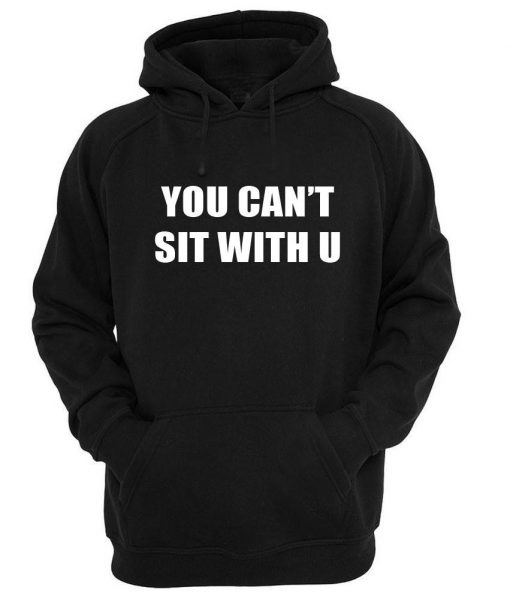 https://cdn.shopify.com/s/files/1/0985/5304/products/you_can_t_sit_with_u_hoodie_black.jpg?v=1458878924
