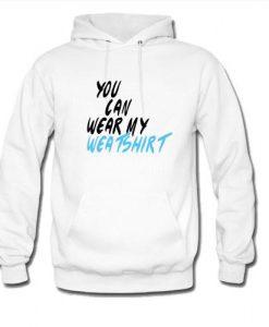 you can wear my weatshirt hoodie