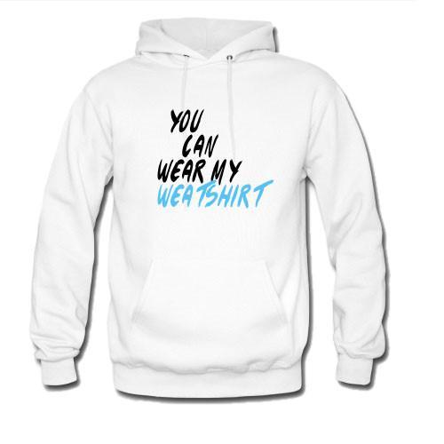 https://cdn.shopify.com/s/files/1/0985/5304/products/you_can_wear_my_weatshirt_hoodie.jpg?v=1464067994
