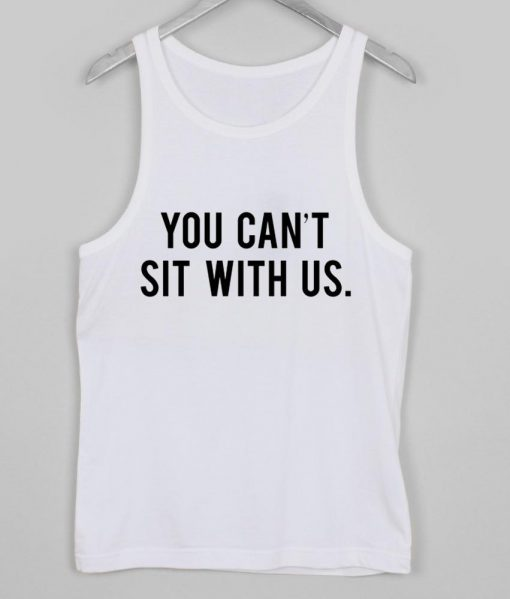 https://cdn.shopify.com/s/files/1/0985/5304/products/you_cant_sit_with_us_tanktop.jpeg?v=1448644046