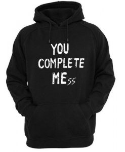 you complete mess Hoodie