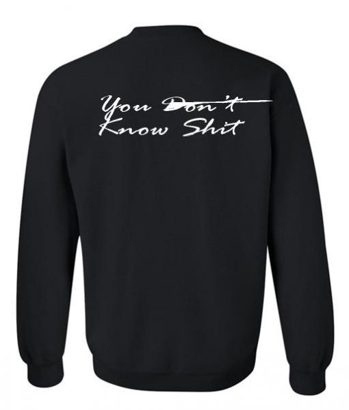 https://cdn.shopify.com/s/files/1/0985/5304/products/you_don_t_know_shit_sweatshirt_back.jpg?v=1462164386