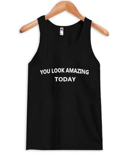 https://cdn.shopify.com/s/files/1/0985/5304/products/you_look_amazing_today_tanktop.jpg?v=1461134157