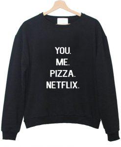 you me pizza netflix sweatshirt