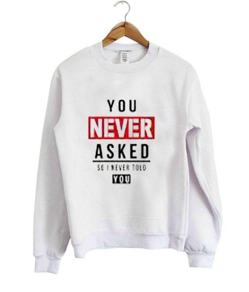 https://cdn.shopify.com/s/files/1/0985/5304/products/you_never_sweatshirt.jpg?v=1472028201