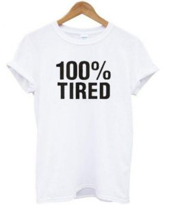 100 % Tired T Shirt KM