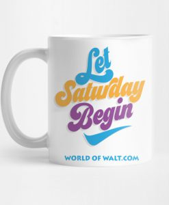 Let Saturday Begin (Open Edition) Mug KM