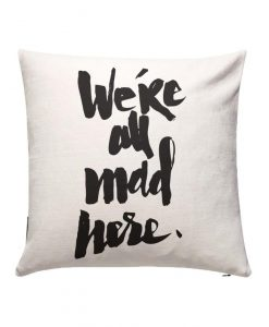 We're All Mad Here Pillow KM