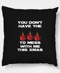 You Don't Have The Balls To Mess With Me This Xmas Pillow KM