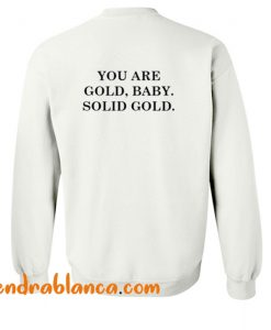 You are Gold Baby Solid Gold Sweatshirt Back (KM)