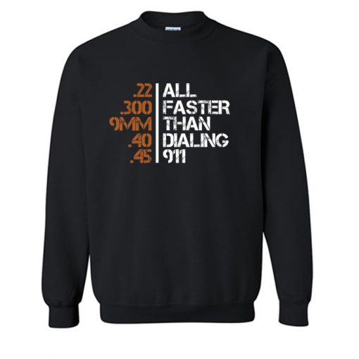 All Faster Than Dialing 911 Sweatshirt KM