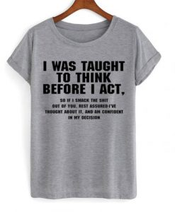 I Was Taught To Think T-Shirt KM