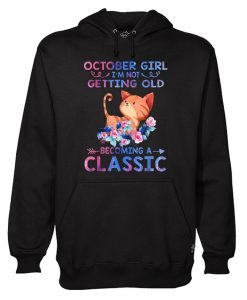 October Girl I'm Not Getting Old Becoming A Classic Hoodie KM