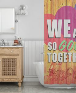 We are so good together Shower Curtain KM