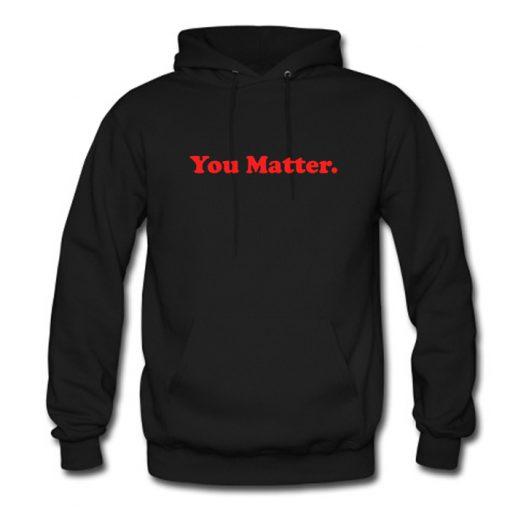 You Matter Hoodie KM