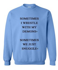 Sometimes I Wrestle With My Demons Sweatshirt KM