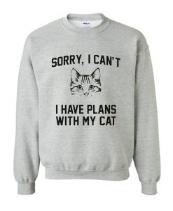 Sorry I Can't I Have Plans With My Cat Sweatshirt KM