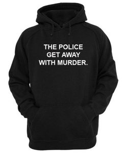The Police Get Away With Murder Hoodie KM