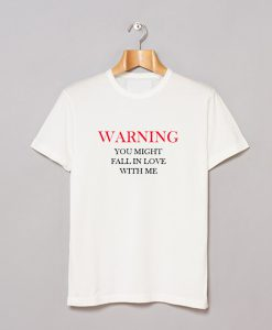 Warning You Might Fall In Love With Me T-Shirt KM